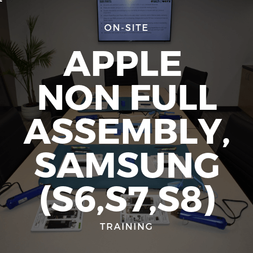 Apple Non full assembly, Samsung (S6,S7,S8,S9) Training + Toolkit