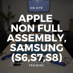 Apple Non full assembly, Samsung (S6,S7,S8) Training