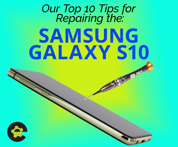 Our Top 10 Tips for Repairing the Samsung Galaxy S10