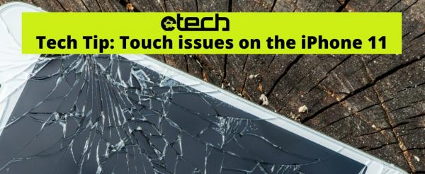 Tech Tip: Touch issues on the iPhone 11