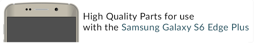 High Quality Parts for Galaxy S6 Edge Plus